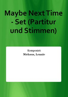 Maybe Next Time - Set (Partitur und Stimmen)