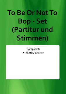 To Be Or Not To Bop - Set (Partitur und Stimmen)