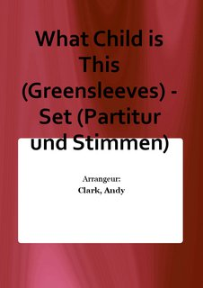 What Child is This (Greensleeves) - Set (Partitur und Stimmen)