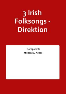 3 Irish Folksongs - Direktion