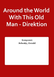 Around the World With This Old Man - Direktion