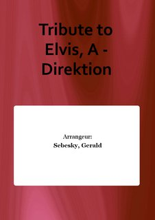 Tribute to Elvis, A - Direktion