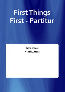 First Things First - Partitur