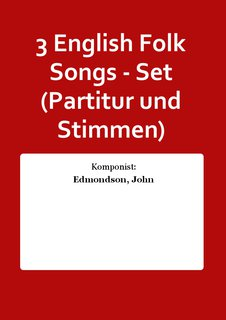3 English Folk Songs - Set (Partitur und Stimmen)