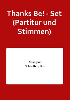 Thanks Be! - Set (Partitur und Stimmen)