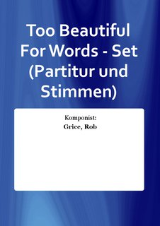 Too Beautiful For Words - Set (Partitur und Stimmen)