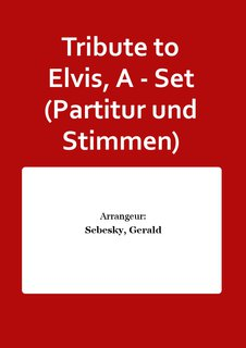 Tribute to Elvis, A - Set (Partitur und Stimmen)
