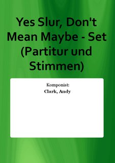 Yes Slur, Dont Mean Maybe - Set (Partitur und Stimmen)