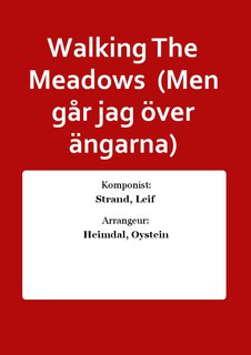 Walking The Meadows  (Men g�r jag �ver �ngarna)