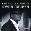 Forgotten World - The Concert Band Music of Kevin Houben